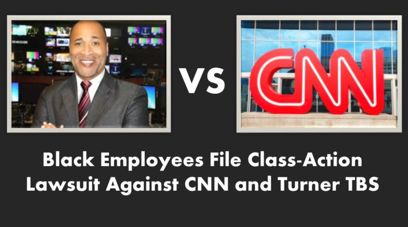 Black Employees File Class-Action Lawsuit Against CNN and Turner TBS